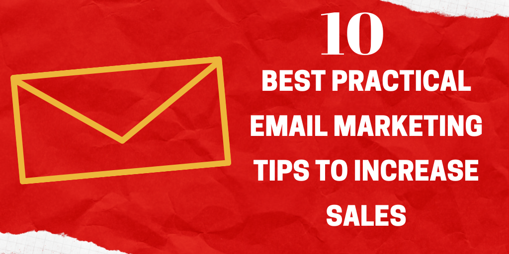 Best Practical Email Marketing Tips to Increase Sales
